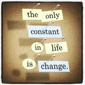 The only constant in life is change.