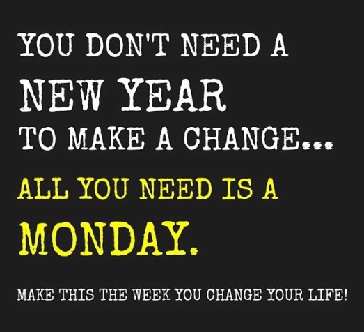 you-dont-need-a-new-year-to-make-a-change-all-you-need-is-a-monday