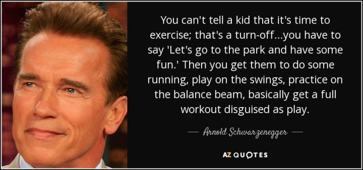 quote-you-can-t-tell-a-kid-that-it-s-time-to-exercise-that-s-a-turn-off-you-have-to-say-let-arnold-schwarzenegger-54-94-12
